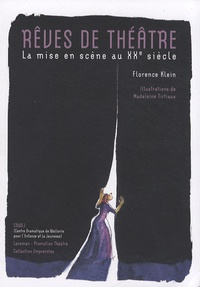 Florence Klein - Rêves de théâtre - La mise en scène au XXe siècle.