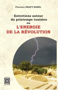 Florence Kraft-Babel - Entretiens autour du printemps tunisien ou l'énergie de la révolution.