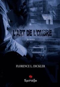 Florence L. Dickler - L'art de l'ombre.