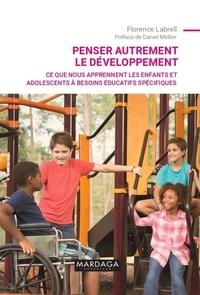 Florence Labrell - Penser autrement le développement - Ce que nous apprennent les enfants et adolescents à besoins éducatifs spécifiques.