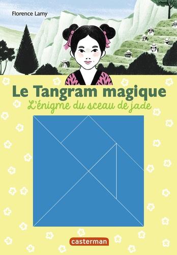 Le Tangram magique Tome 3 L'Enigme du sceau de jade