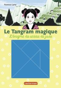 Florence Lamy - Le Tangram magique Tome 3 : L'Enigme du sceau de jade.