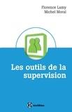 Florence Lamy et Michel Moral - Les outils de la supervision des métiers de l'accompagnement, de l'aide et des ressources humaines.