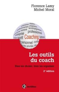 Florence Lamy et Michel Moral - Les outils du coach - 2e éd. - Bien les choisir, bien les organiser.