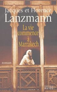 Florence Lanzmann et Jacques Lanzmann - La vie commence à Marrakech.