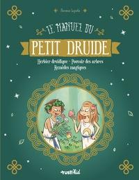 Florence Laporte - Le manuel du petit druide - Herbier druidique - Pouvoir des arbres - Remèdes magiques.