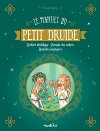 Florence Laporte et Adeline Pham - Le manuel du petit druide - Herbier druidique - Pouvoir des arbres - Remèdes magiques.