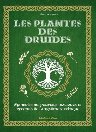 Les plantes des druides. Symbolisme, pouvoirs magiques et recettes de la tradition celtique