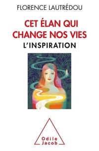 Florence Lautrédou - Cet élan qui change nos vies - L'inspiration.