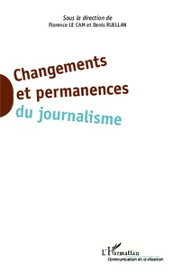 Florence Le Cam et Denis Ruellan - Changements et permanences du journalisme.