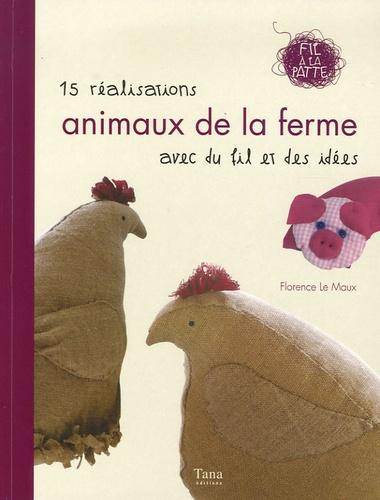 Florence Le Maux - Animaux de la ferme - 15 Réalisations avec du fil et des idées.
