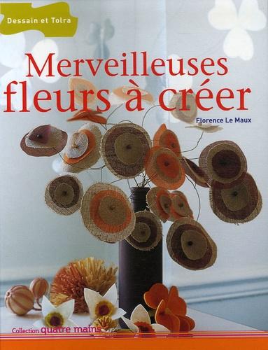 Florence Le Maux - Merveilleuses fleurs à créer.