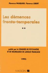 Florence Lebert et Florence Pasquier - Congrès de psychiatrie et de neurologie de langue française Tome 2 - Les démences fronto-temporales.