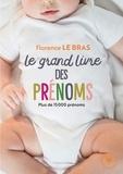 Florence LEBRAS - Le grand guide des prénoms - Plus de 15 000 prénoms, du plus classique au plus original.