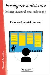 Florence Lecerf-Lhomme - Enseigner à distance - Inventer un nouvel espace relationnel.