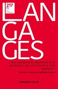 Florence Lefeuvre et Gabriella Parussa - Langages N° 217, mars 2020 : L'oral représenté en diachronie et en synchronie : une voie d'accès à l'oral spontanné ?.