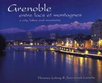 Florence Lelong et Jean-Louis Laroche - Grenoble entre lacs et montagnes.