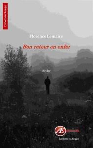 Florence Lemaire - Bon retour en enfer.