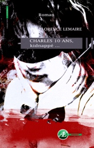 Florence Lemaire - Charles 10 ans, kidnappé....