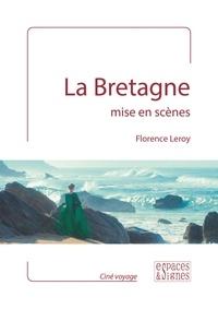 Florence Leroy - La Bretagne mise en scènes.