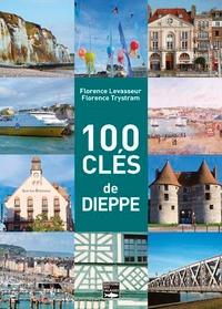 Florence Levasseur et Florence Trystram - 100 clés de Dieppe.