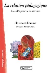 Florence Lhomme - La relation pédagogique - Des clés pour se construire.