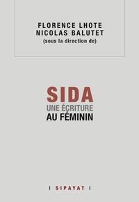 Florence Lhote et Nicolas Balutet - SIDA. Une écriture au féminin.