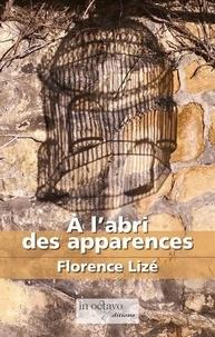 Florence Lizé - A l'abri des apparences.