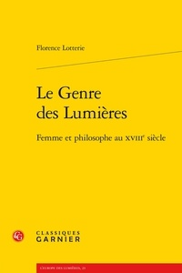 Florence Lotterie - Le Genre des Lumières - Femme et philosophe au XVIIIe siecle.