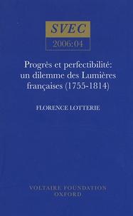 Florence Lotterie - Progrès et perfectibilité : un dilemme des Lumières françaises (1755-1814).