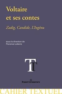 Florence Lotterie - Voltaire et ses contes (Zadig, Candide, L'Ingénu) - Nouvelles perspectives critiques.