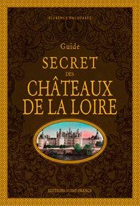 Florence Macquarez - Guide secret des châteaux de la Loire.