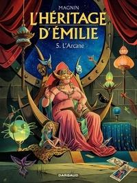 Florence Magnin - L'héritage d'Emilie Tome 5 : L'Arcane.