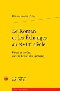 Florence Magnot-Ogilvy - Le roman et les échanges au XVIIIe siècle - Pertes et profits dans la fiction des Lumières.
