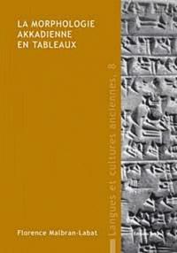 Florence Malbran-Labat - La morphologie akkadienne en tableaux.