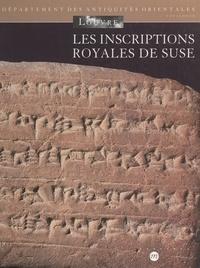 Florence Malbran-Labat et Anne de Margerie - Les inscriptions royales de Suse - Briques de l'époque paléo-élamite à l'empire néo-élamite.