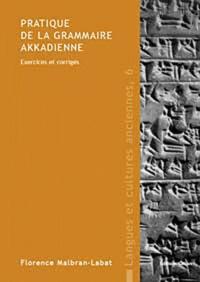 Florence Malbran-Labat - Pratique de la grammaire akkadienne - Exercices et corrigés.
