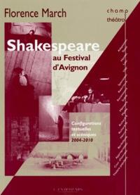 Florence March - Shakespeare au festival d'Avignon - Configurations textuelles et scéniques, 2004-2010.