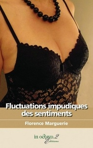 Florence Marguerie - Fluctuations impudiques des sentiments.