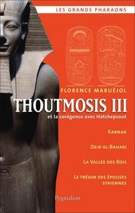 Florence Maruéjol - Thoutmosis III - Et la corégence avec Hatchepsout.