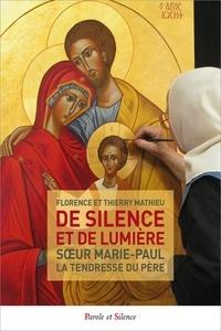 De silence et de lumière- Soeur Marie-Paul, la tendresse du Père - Florence Mathieu |