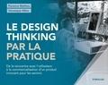 Florence Mathieu et Véronique Hillen - Le design thinking par la pratique - De la rencontre avec l'utilisateur à la commercialisation d'un produit innovant pour les séniors.