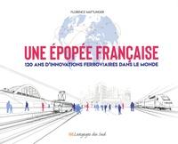 Florence Mattlinger - Une épopée française - 120 ans d'innovations ferroviaires dans le monde.
