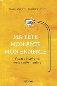 Florence Meney et Alain Labonté - Ma tête, mon amie, mon ennemie - Visages inspirants de la santé mentale.