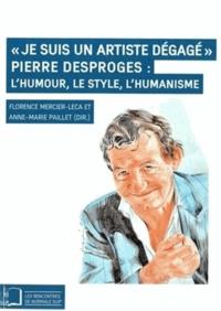 """Florence Mercier-Leca et Anne-Marie Paillet - """"Je suis un artiste dégagé"""" - Pierre Desproges : l'humour, le style, l'humanisme."""