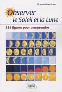 Florence Messineo - Observer le Soleil et la Lune - 333 figures pour comprendre.