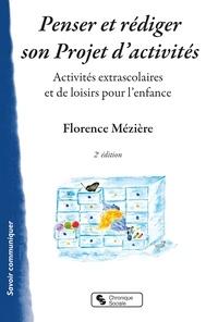 Penser et rédiger son projet d'activités- Activités extrascolaires et de loisirs pour l'enfance. Guide et méthodologie - Florence Mézière |