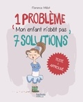 Florence Millot - 1 problème 7 solutions : Mon enfant n'obéit pas.