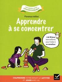 Florence Millot - Apprendre à se concentrer - Comprendre votre enfant, le motiver et jouer avec lui.