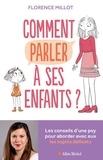 Florence Millot - Comment parler à ses enfants ? - Les conseils d'une psy pour aborder avec eux les sujets délicats.